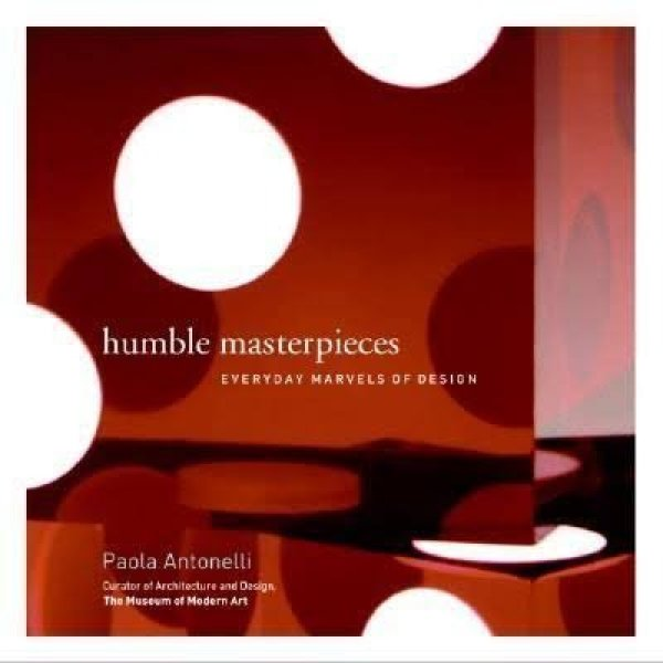 Humble Masterpieces - Every Day Marvels of Design